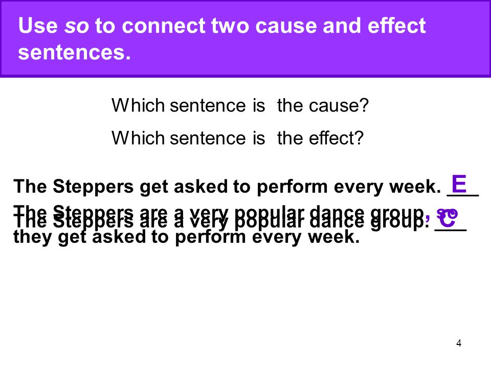 Use so to connect two cause and effect sentences.