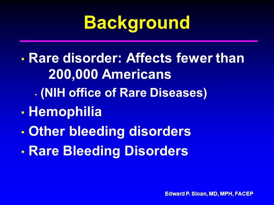 Background Rare disorder: Affects fewer than 200,000 Americans