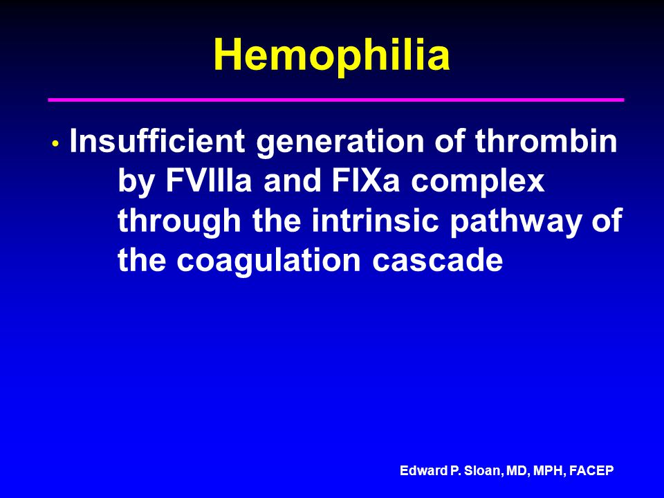 Hemophilia Insufficient generation of thrombin by FVIIIa and FIXa complex through the intrinsic pathway of the coagulation cascade.