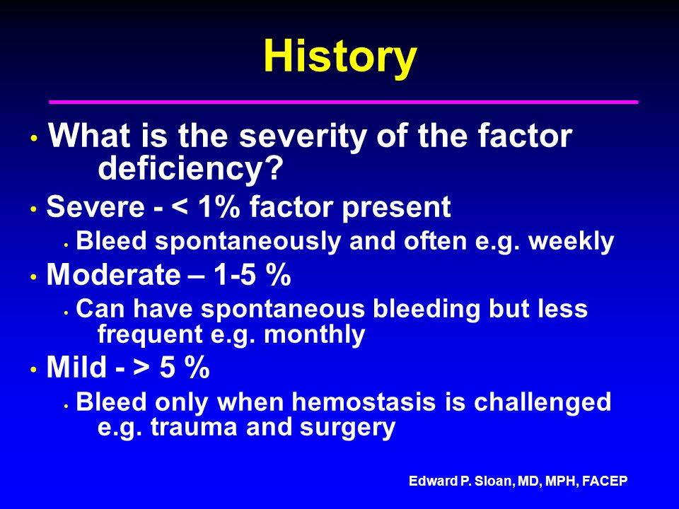 History What is the severity of the factor deficiency