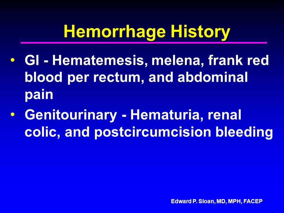 Hemorrhage History GI - Hematemesis, melena, frank red blood per rectum, and abdominal pain.