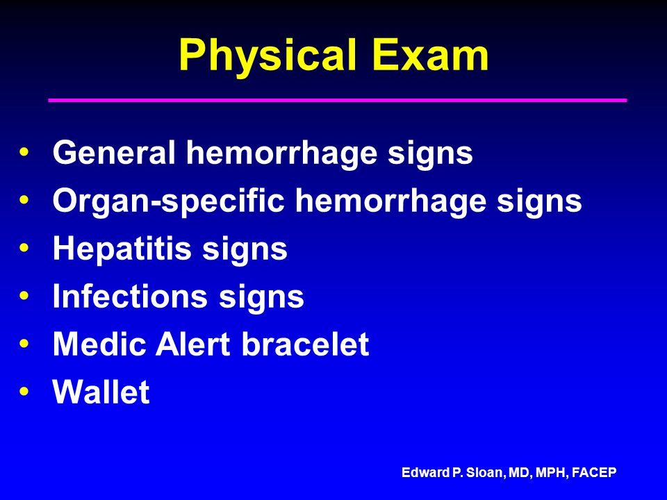 Physical Exam General hemorrhage signs Organ-specific hemorrhage signs