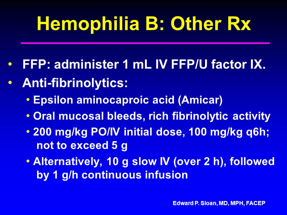 Hemophilia B: Other Rx FFP: administer 1 mL IV FFP/U factor IX.