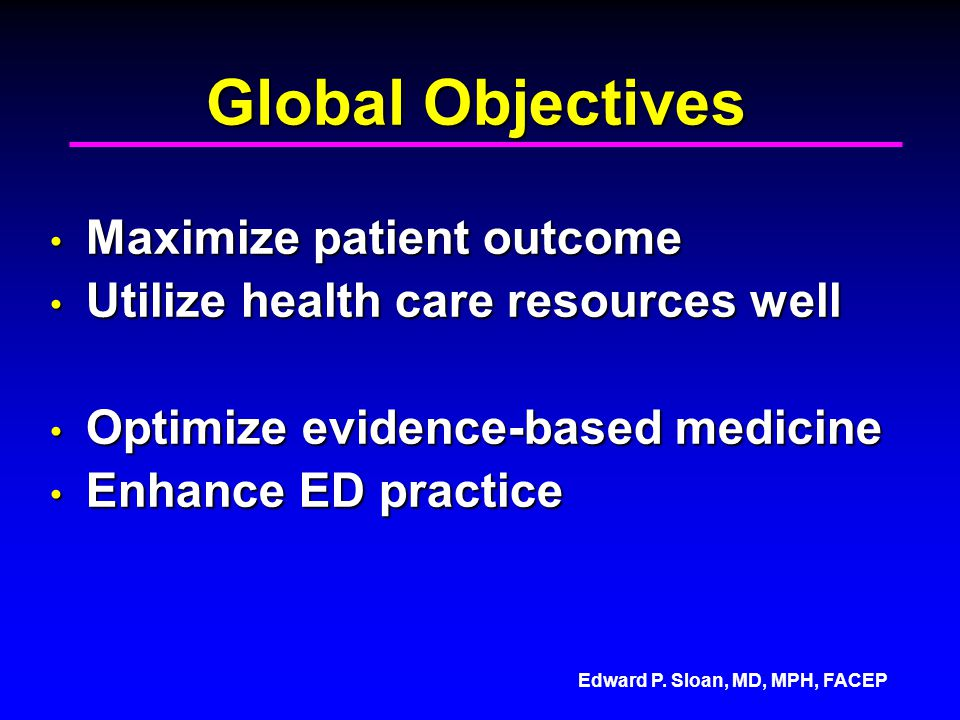 Global Objectives Maximize patient outcome
