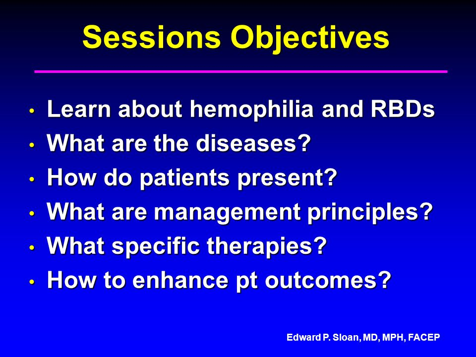Sessions Objectives Learn about hemophilia and RBDs