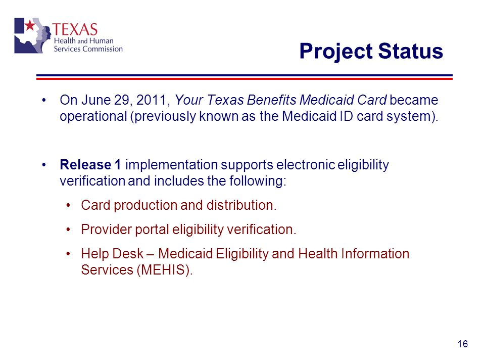 Project Status On June 29, 2011, Your Texas Benefits Medicaid Card became operational (previously known as the Medicaid ID card system).