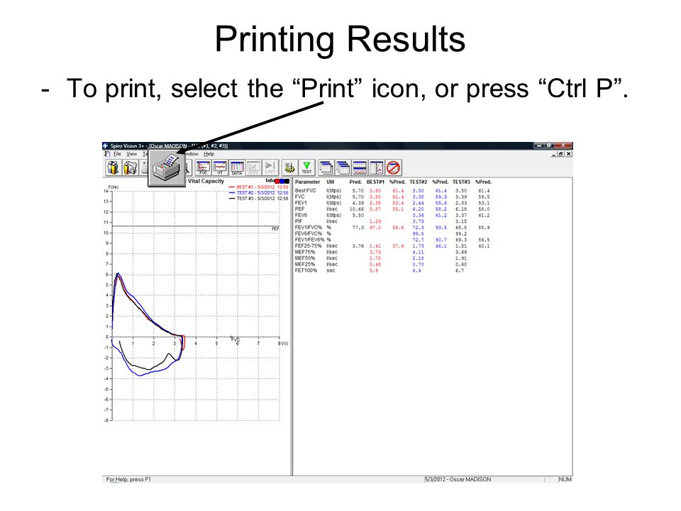 Printing Results To print, select the Print icon, or press Ctrl P .