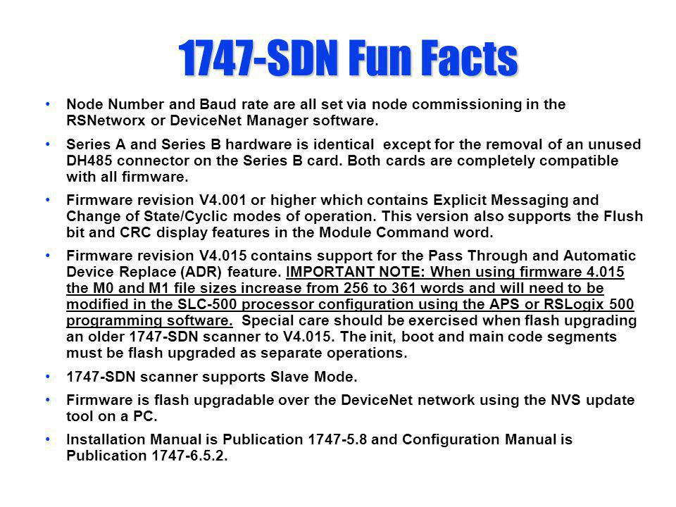 1747-SDN Fun Facts Node Number and Baud rate are all set via node commissioning in the RSNetworx or DeviceNet Manager software.