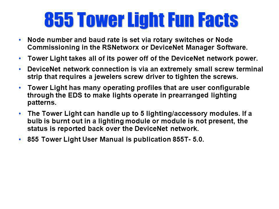 855 Tower Light Fun Facts Node number and baud rate is set via rotary switches or Node Commissioning in the RSNetworx or DeviceNet Manager Software.