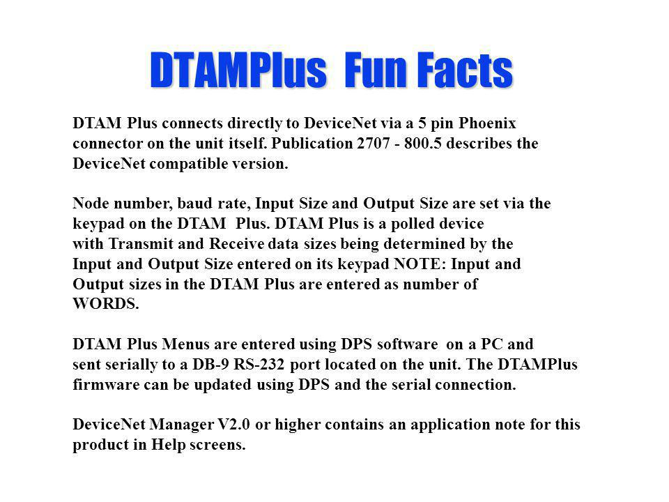DTAMPlus Fun Facts DTAM Plus connects directly to DeviceNet via a 5 pin Phoenix.