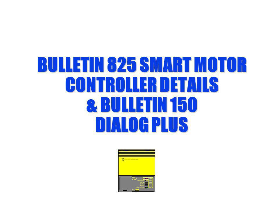 BULLETIN 825 SMART MOTOR CONTROLLER DETAILS & BULLETIN 150 DIALOG PLUS