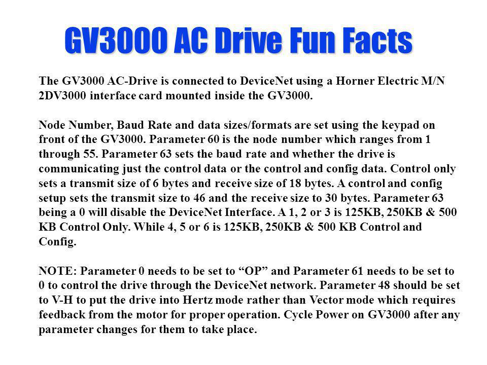 GV3000 AC Drive Fun Facts The GV3000 AC-Drive is connected to DeviceNet using a Horner Electric M/N 2DV3000 interface card mounted inside the GV3000.
