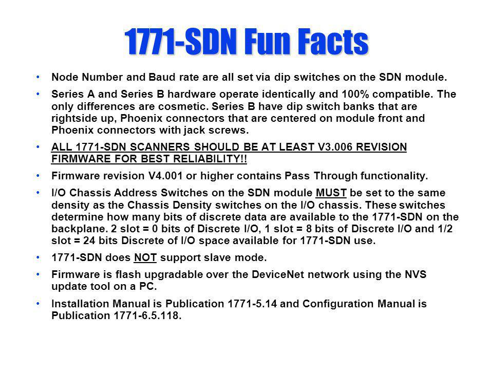 1771-SDN Fun Facts Node Number and Baud rate are all set via dip switches on the SDN module.
