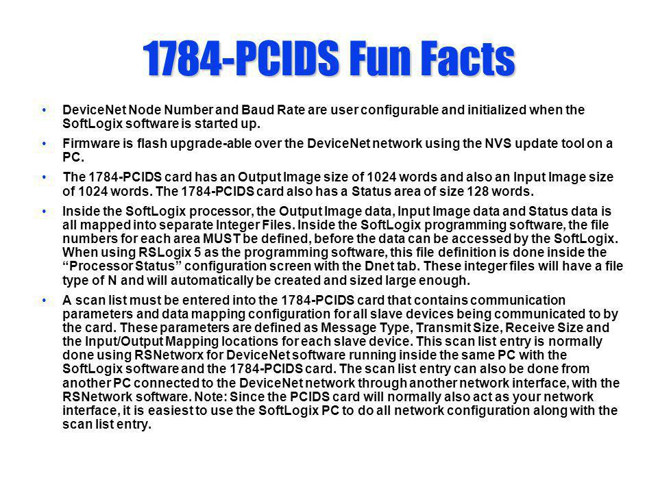 1784-PCIDS Fun Facts DeviceNet Node Number and Baud Rate are user configurable and initialized when the SoftLogix software is started up.