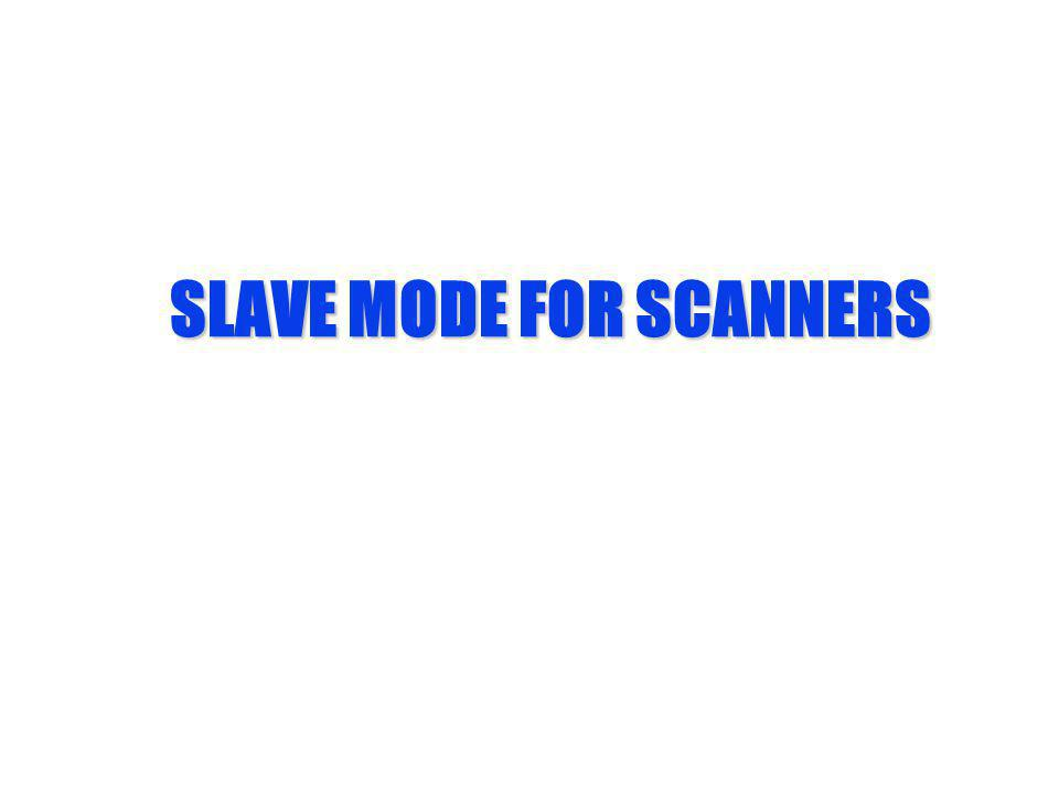 SLAVE MODE FOR SCANNERS