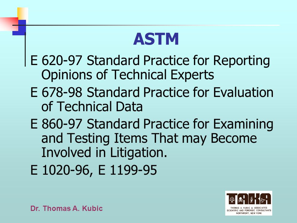 ASTM E 620-97 Standard Practice for Reporting Opinions of Technical Experts. E 678-98 Standard Practice for Evaluation of Technical Data.