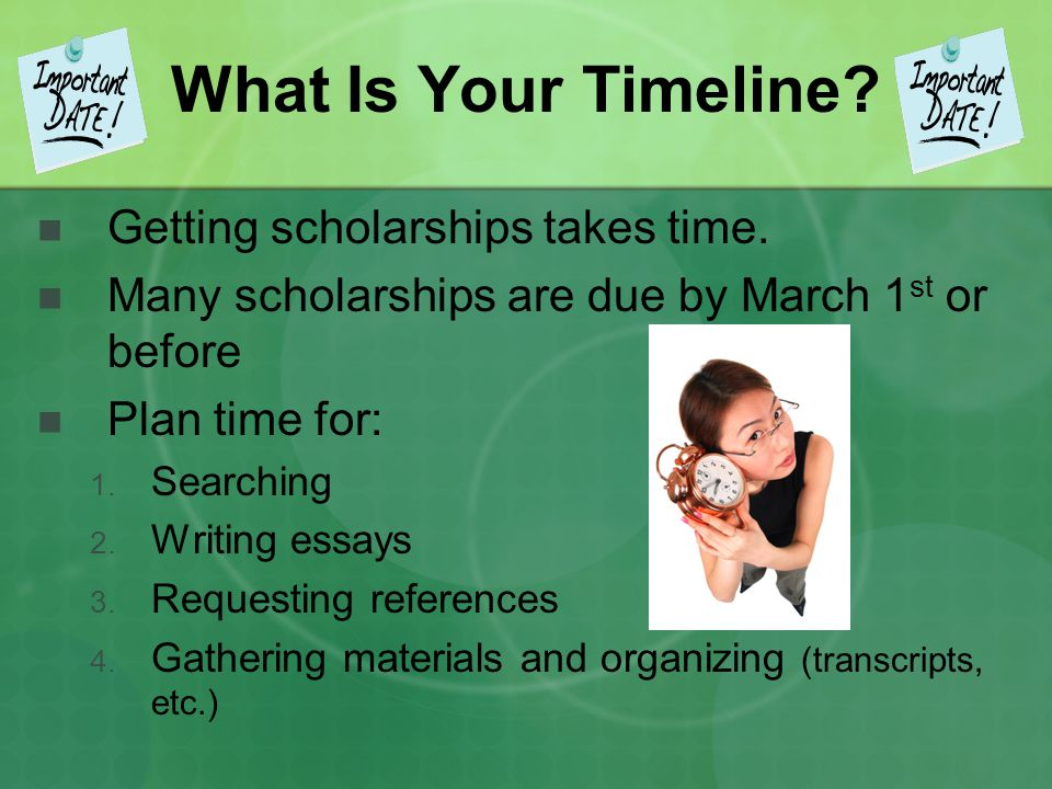 What Is Your Timeline Getting scholarships takes time.
