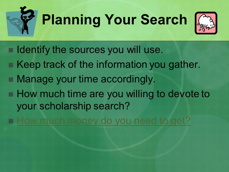 Planning Your Search Identify the sources you will use.