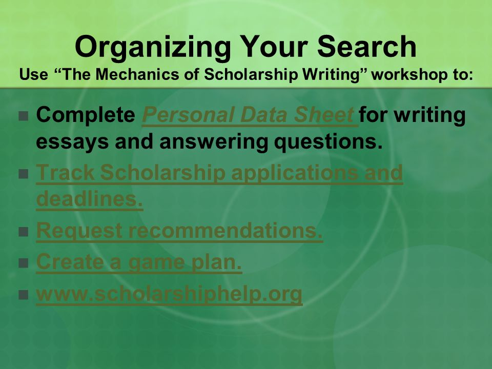 Organizing Your Search Use The Mechanics of Scholarship Writing workshop to: