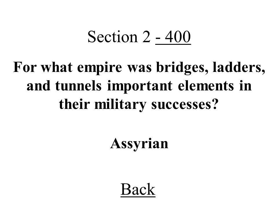 Section 2 - 400 For what empire was bridges, ladders, and tunnels important elements in their military successes