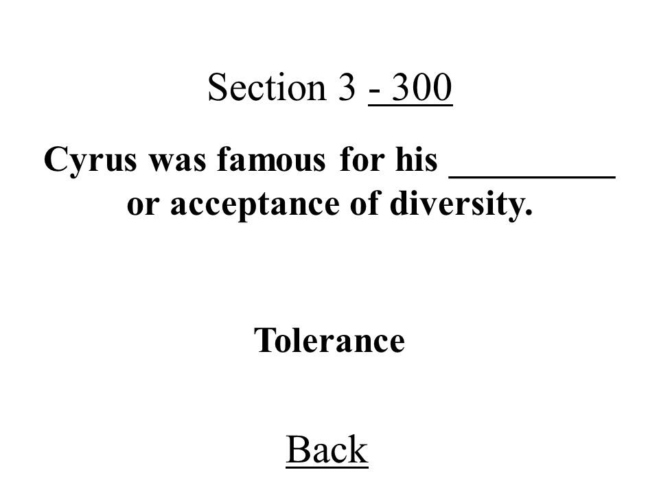 Cyrus was famous for his _________ or acceptance of diversity.