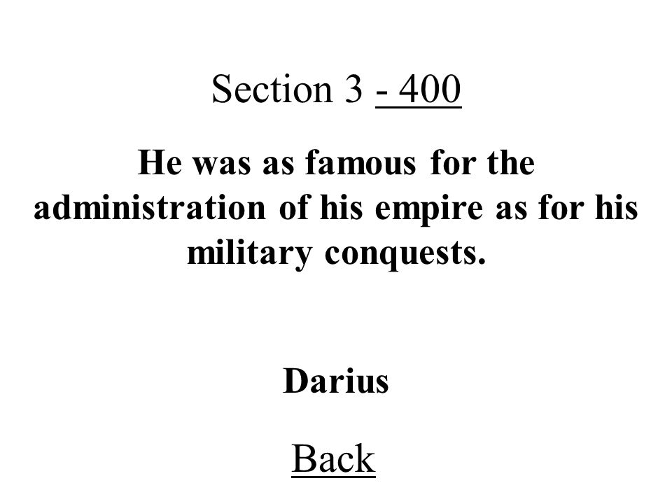 Section 3 - 400 He was as famous for the administration of his empire as for his military conquests.