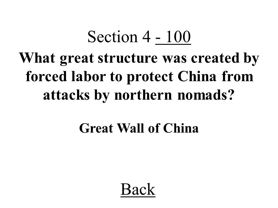 Section 4 - 100 What great structure was created by forced labor to protect China from attacks by northern nomads