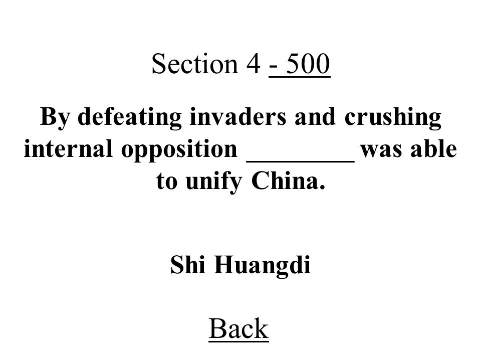 Section 4 - 500 By defeating invaders and crushing internal opposition ________ was able to unify China.