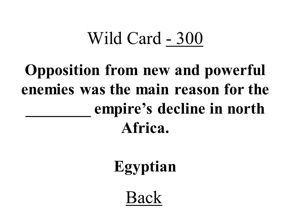 Wild Card - 300 Opposition from new and powerful enemies was the main reason for the ________ empire's decline in north Africa.