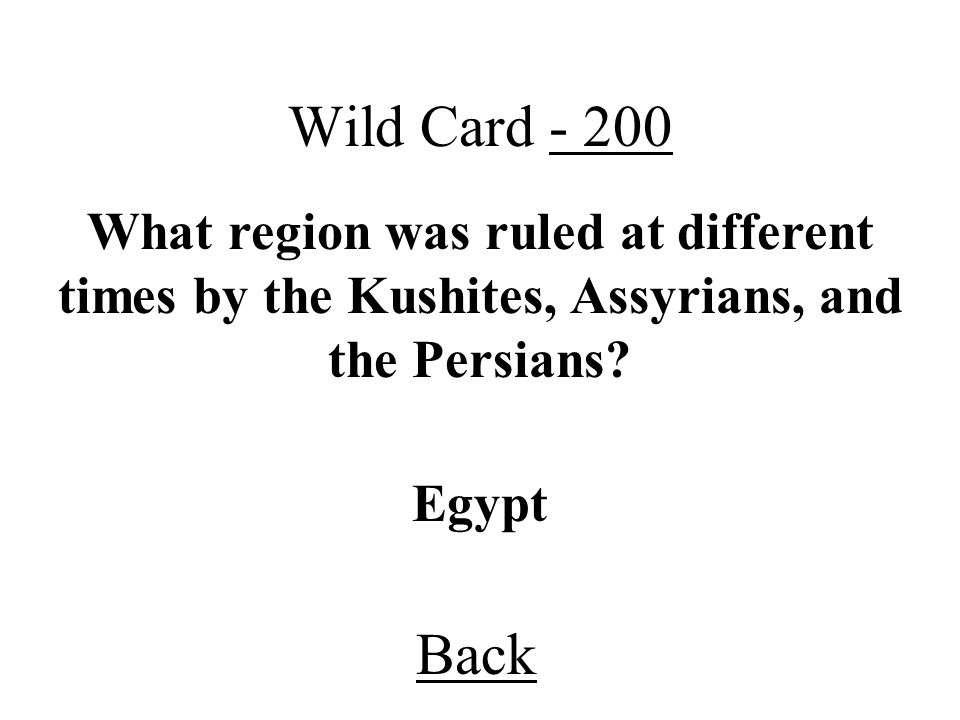 Wild Card - 200 What region was ruled at different times by the Kushites, Assyrians, and the Persians