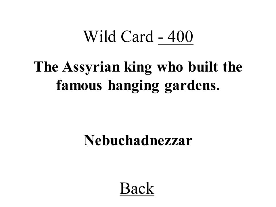 The Assyrian king who built the famous hanging gardens.