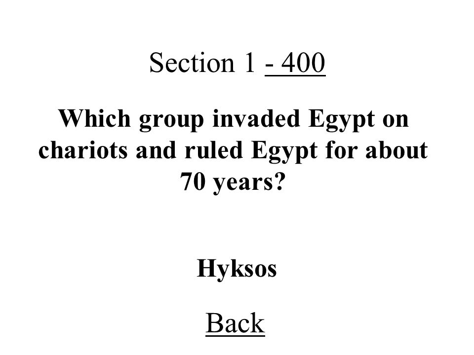 Section 1 - 400 Which group invaded Egypt on chariots and ruled Egypt for about 70 years.