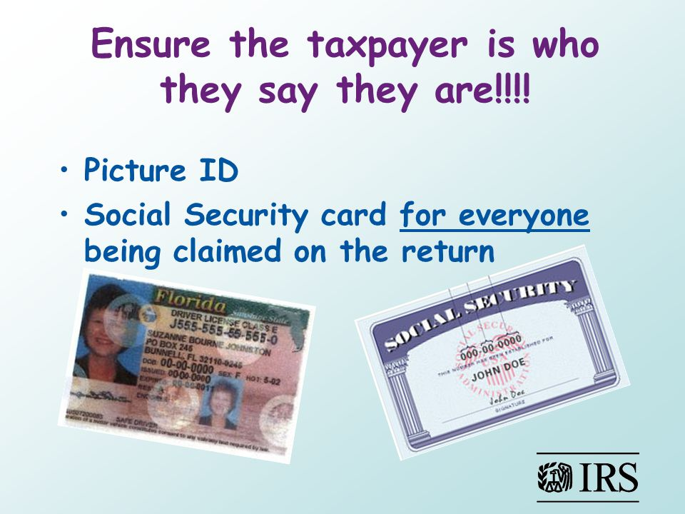 Ensure the taxpayer is who they say they are!!!!