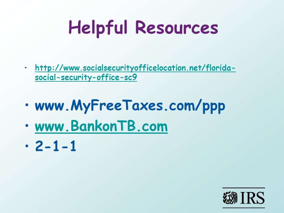 Helpful Resources www.MyFreeTaxes.com/ppp www.BankonTB.com 2-1-1