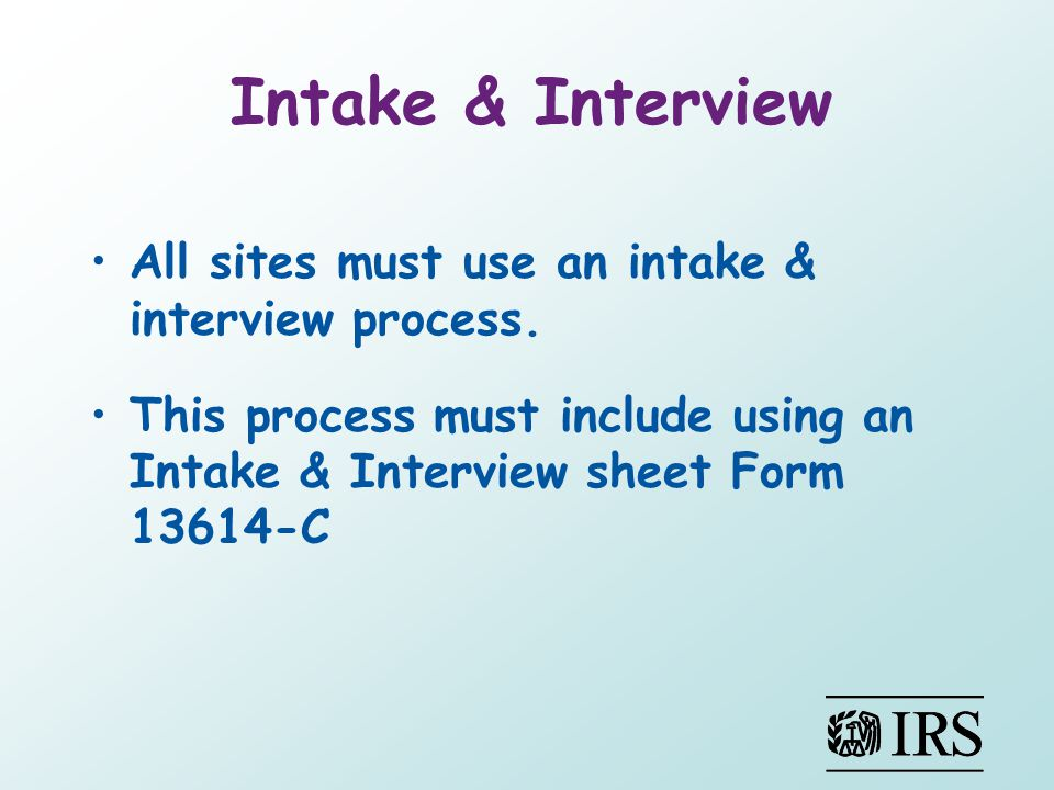Intake & Interview All sites must use an intake & interview process.