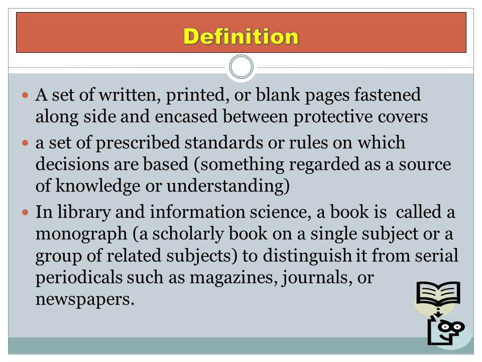 Definition A set of written, printed, or blank pages fastened along side and encased between protective covers.