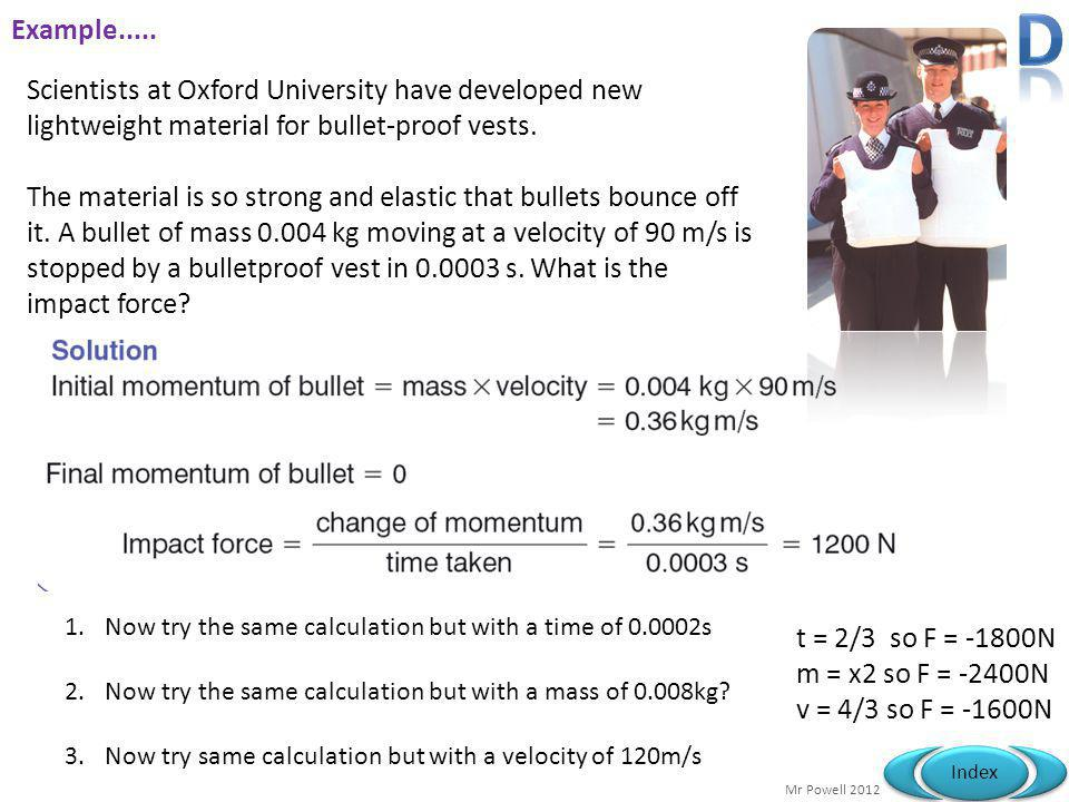 D Example..... Scientists at Oxford University have developed new lightweight material for bullet-proof vests.