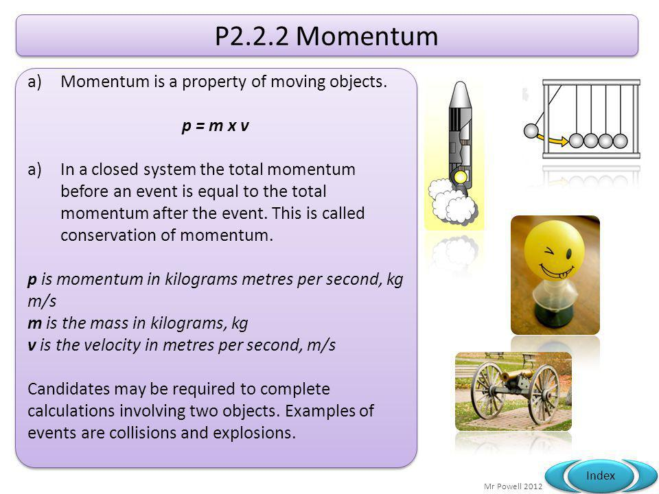 P2.2.2 Momentum Momentum is a property of moving objects. p = m x v