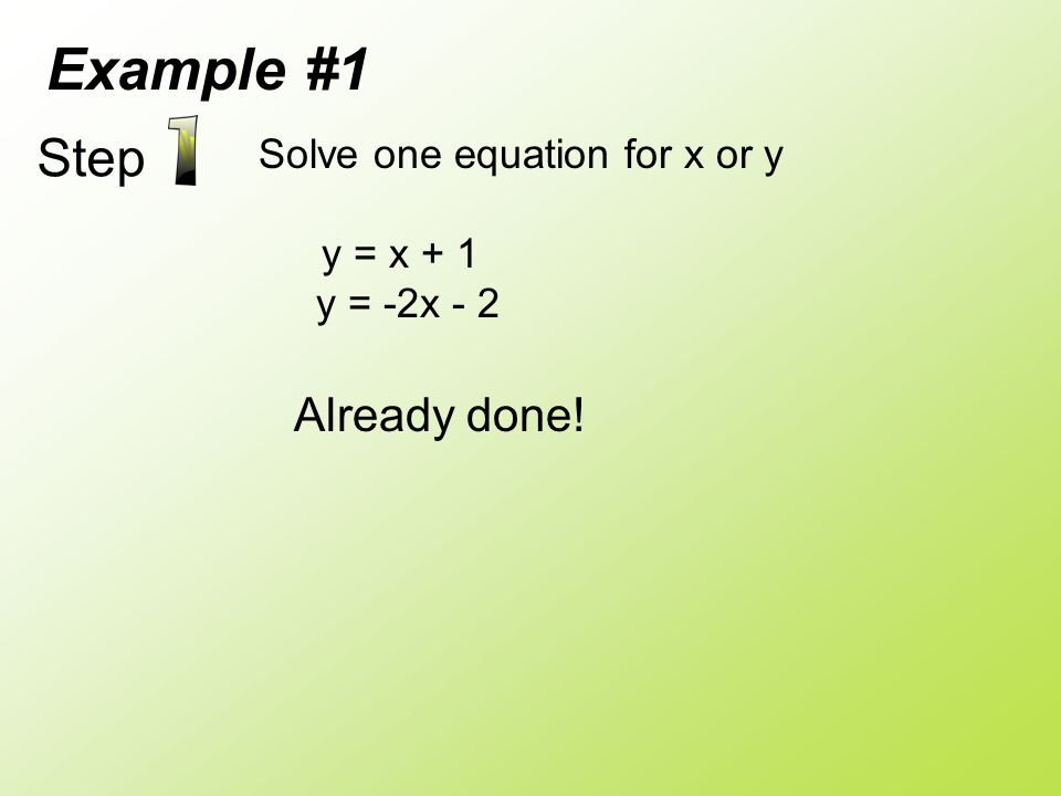 Example #1 Step Already done! Solve one equation for x or y y = x + 1