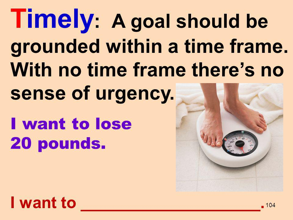 Timely: A goal should be grounded within a time frame