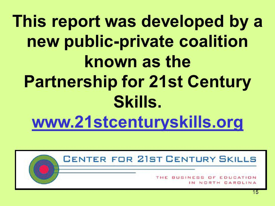 This report was developed by a new public-private coalition known as the Partnership for 21st Century Skills.