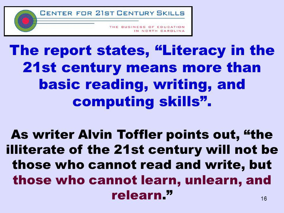 The report states, Literacy in the 21st century means more than basic reading, writing, and computing skills .