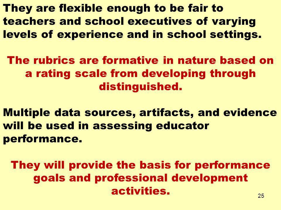 They are flexible enough to be fair to teachers and school executives of varying levels of experience and in school settings.