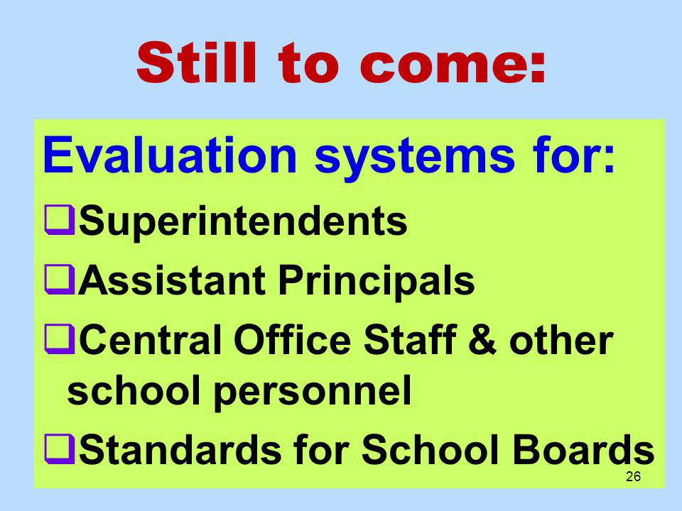 Still to come: Evaluation systems for: Superintendents