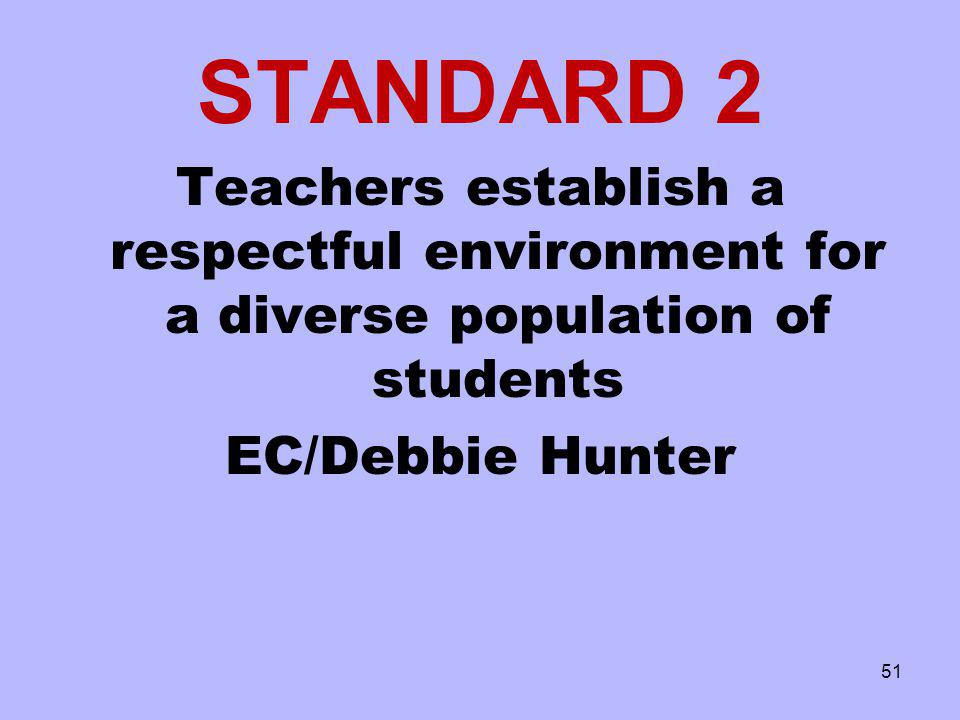 STANDARD 2 Teachers establish a respectful environment for a diverse population of students.