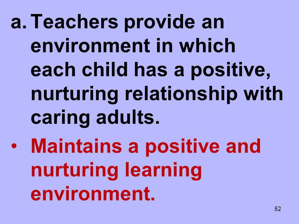 Teachers provide an environment in which each child has a positive, nurturing relationship with caring adults.
