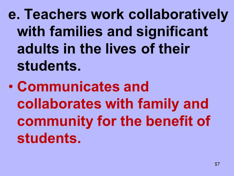 e. Teachers work collaboratively with families and significant adults in the lives of their students.