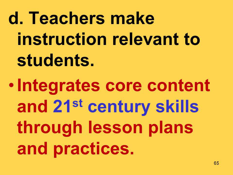 d. Teachers make instruction relevant to students.