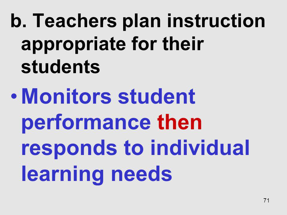 b. Teachers plan instruction appropriate for their students