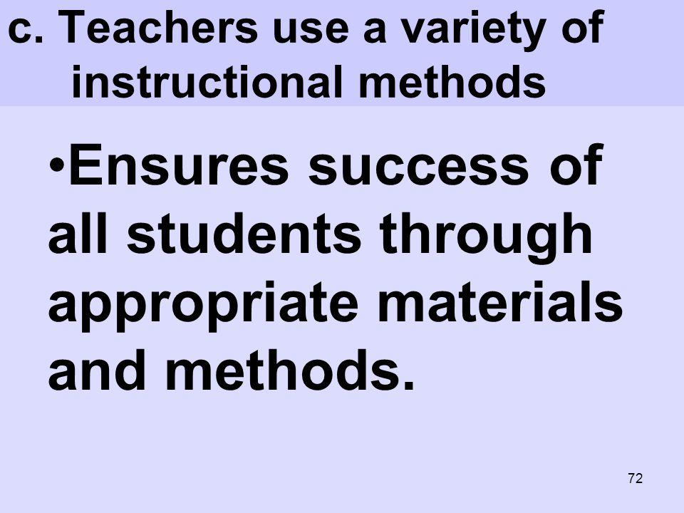 c. Teachers use a variety of instructional methods